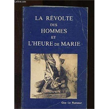 Guy Le Rumeur - La révolte des hommes et l'heure de Marie