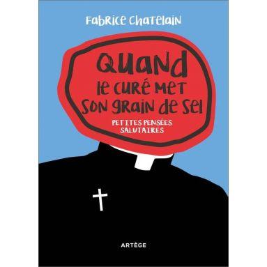 Père Fabrice Chatelain - Quand le curé met son grain de sel