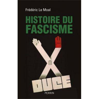 Frédéric Le Moal - Histoire du Fascisme
