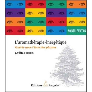 Lydia Bosson - L'aromathérapie énergétique