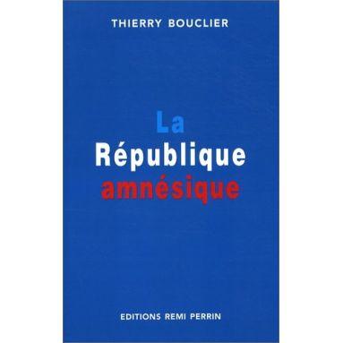 Thierry Bouclier - La république amnésique