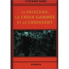 Stefano Fabei - Le Faisceau, La Croix Gammée et le Croissant