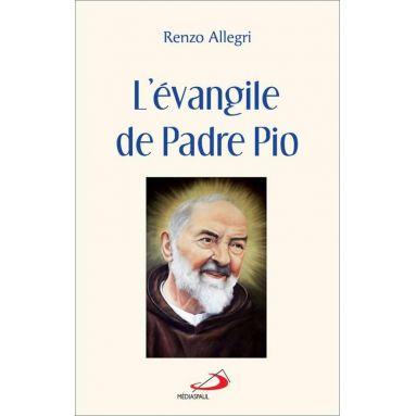 Renzo Allegri - L'évangile de Padre Pio