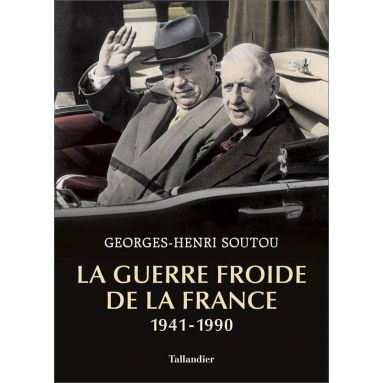 Georges-Henri Soutou - La guerre froide de la France 1941-1990