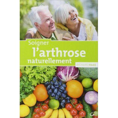 Dr Richard Haas - Soigner l'arthrose naturellement