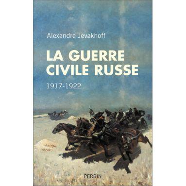 Alexandre Jevakhoff - La guerre civile russe 1917-1922