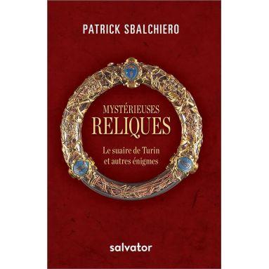 Patrick Sbalchiero - Mystérieuses reliques