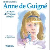 Anne de Guigné Le secret de l'enfant rebelle