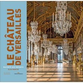 Elsa Martin - Le château de Versailles raconté aux enfants