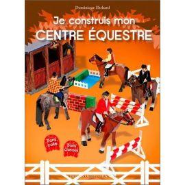 Dominique Ehrhard - Je construis mon centre équestre