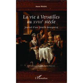 Diane Pradal - La vie à Versailles au XVIII° siècle