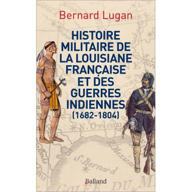 Bernard Lugan - Histoire militaire de la Louisiane française et des guerres indiennes