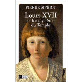 Pierre Sipriot - Louis XVII et les mystères du Temple