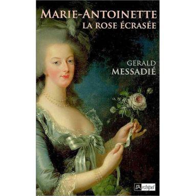 Gérald Messadié - Marie-Antoinette La rose écrasée