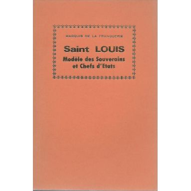 Marquis André de La Franquerie - Saint Louis Modèle des Souverains et Chefs d'Etats