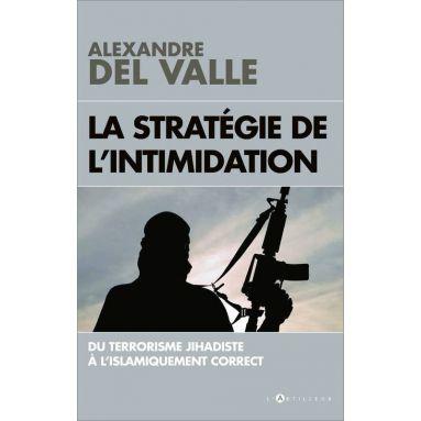 Alexandre del Valle - La stratégie de l'intimidation