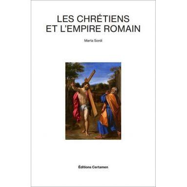 Marta Sordi - Les chrétiens et l'empire romain