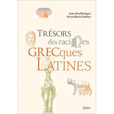Jean Bouffartigue & Anne-Marie Delrieu - Trésors des racines grecques et latines