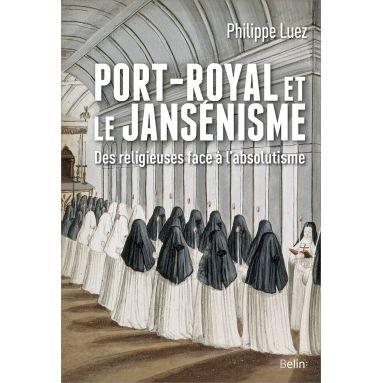 Philippe Luez - Port-Royal et le Jansénisme