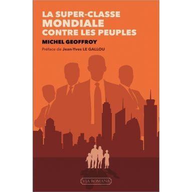 Michel Geoffroy - La super-classe mondiale contre les peuples