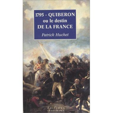 Patrick Huchet - 1795 - Quiberon ou le destin de la France