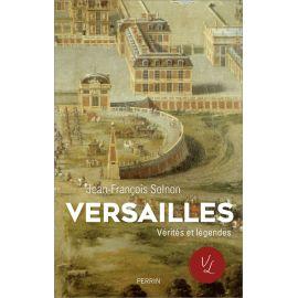 Jean-François Solnon - Versailles, Vérités et légendes