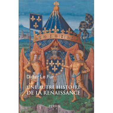 Didier Le Fur - Une autre histoire de la Renaissance