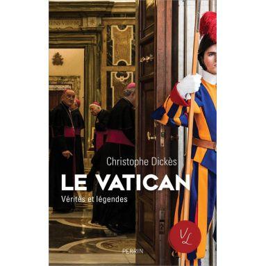 Christophe Dickès - Le Vatican, Vérités et légendes