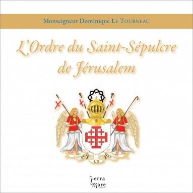 Mgr Dominique Le Tourneau - L'Ordre du Saint-Sépulcre de Jérusalem