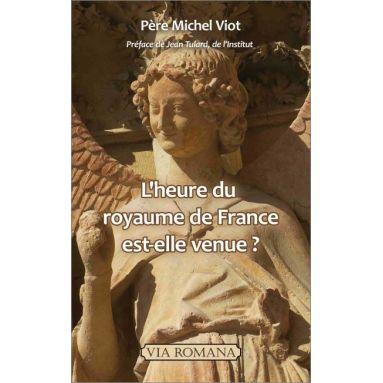 Père Michel Viot - L'heure du royaume de France est-elle venue ?