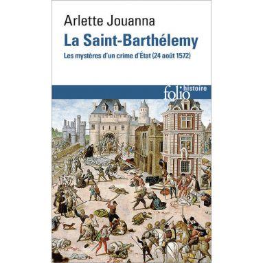 Arlette Jouanna - La Saint-Barthélémy