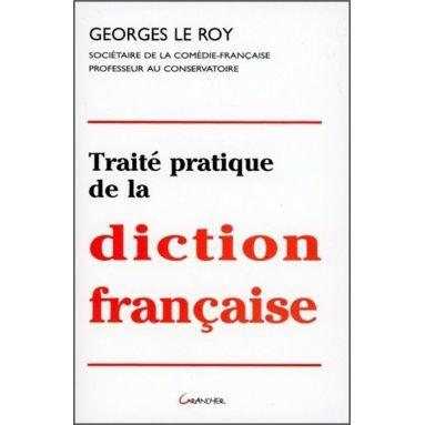 Georges Le Roy - Traité pratique de la diction française