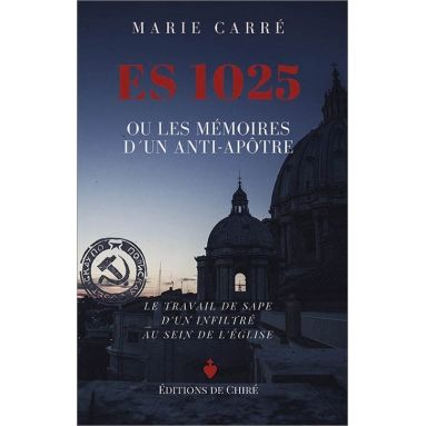 Marie Carré - ES 1025 ou les Mémoires d'un anti-apôtre