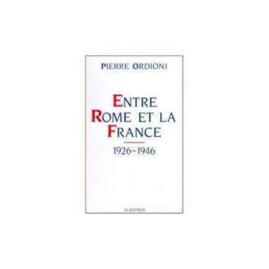 Pierre Ordioni - Entre Rome et la France 1926-1946