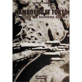 Martin Caidin - Hambourg et Tokyo sous les bombes alliées