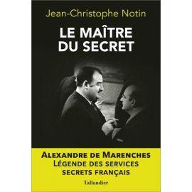 Jean-Christophe Notin - Le Maître du secret Alexandre de Marenches