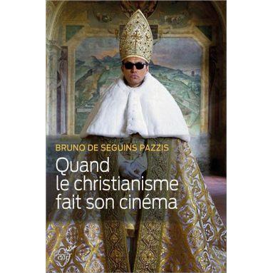 Bruno de Seguins Pazzis - Quand le christianisme fait son cinéma