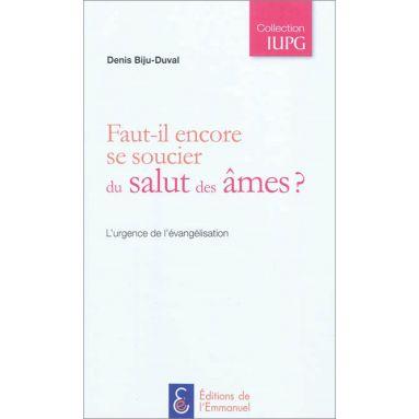 Denis Biju-Duval - Faut-il encore se soucier du salut des âmes ?