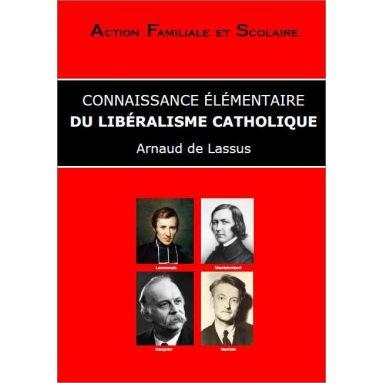 Arnaud de Lassus - Connaissance élémentaire du libéralisme catholique