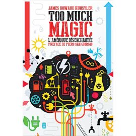 James Howard Kunstler - Too much magic