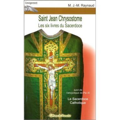 Père J.-M. Raynaud - Saint Jean Chrysostome Les six livres du Sacerdoce