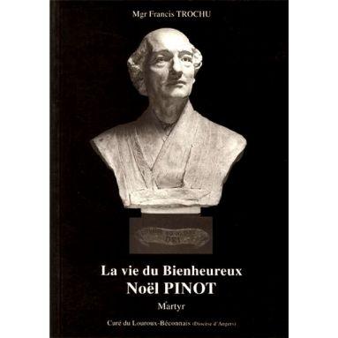 Mgr Francis Trochu - La vie du bienheureux Noël Pinot