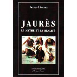 Bernard Antony - Jaurès le mythe et la réalité