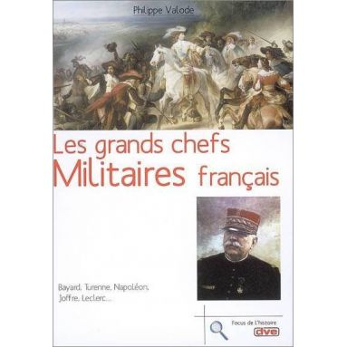 Philippe Valode - Les grands chefs militaires français