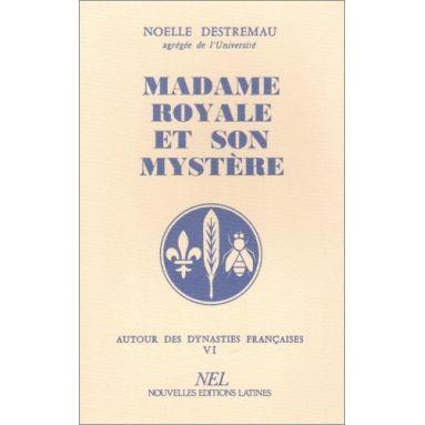 Noëlle Destremau - Madame Royale et son mystère