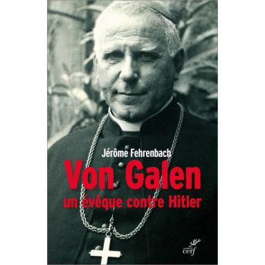 Jérôme Fehrenbach - Von Galen un évêque contre Hitler