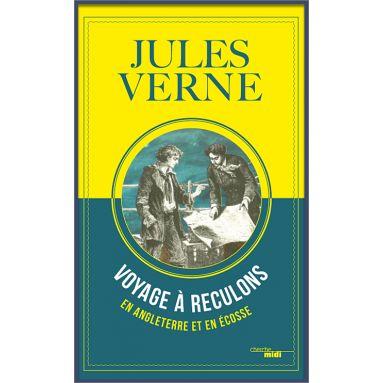 Jules Verne - Voyage à reculons en Angleterre et en Ecosse
