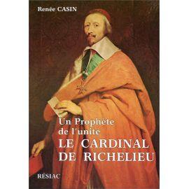 Renée Casin - Un prophète de l'unité le cardinal de Richelieu