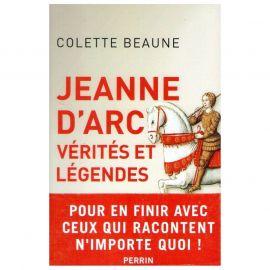 Colette Beaune - Jeanne d' Arc vérités et légendes