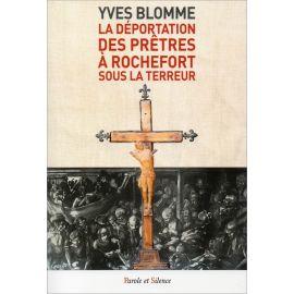 Yves Blomme - La déportation des prêtres à Rochefort sous la Terreur
